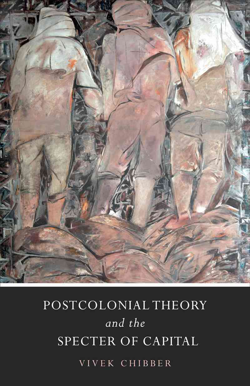 Postcolonial Theory and the Specter of Capital By Chibber, Vivek
